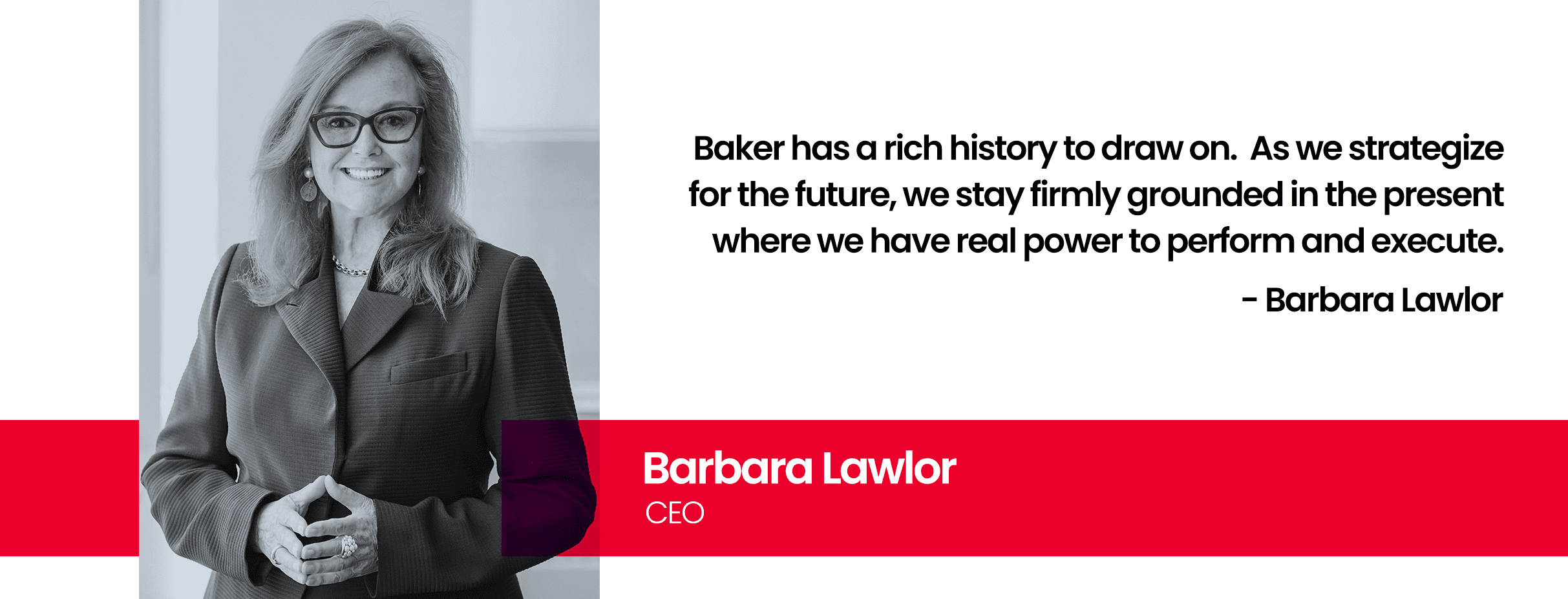 Baker President and CEO
